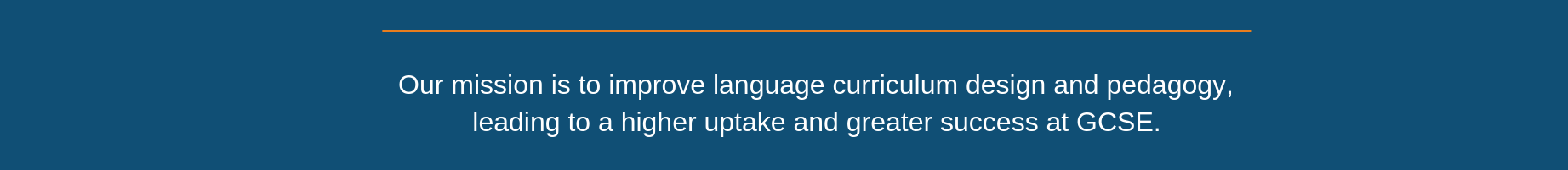 Our mission is to improve language curriculum design and pedagogy, leading to a higher uptake and greater success at GCSE.